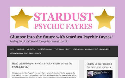 Screenshot of Home Page stardustpsychicfayres.com - Glimpse into the future with Stardust Psychic Fayres! – Leading Psychic and Natural Therapy Fayres across the UK - captured Feb. 16, 2016