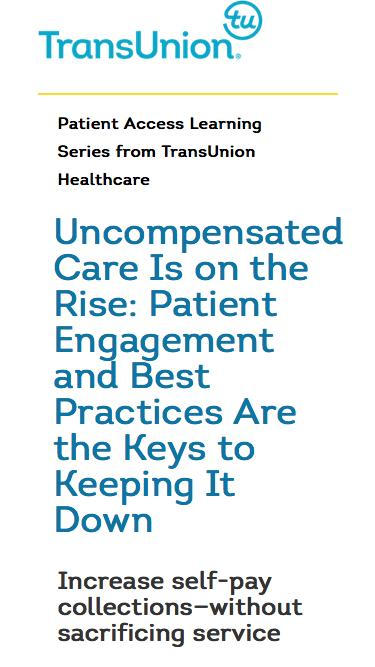 Uncompensated Care Is on the Rise: Patient Engagement and Best Practices Are the Keys to Keeping It Down | TransUnion Healthcare
