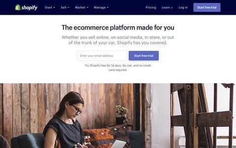 Screenshot of Home Page shopify.com - Ecommerce Software - Best Ecommerce Platform Made for You - Free Trial - captured Feb. 9, 2019