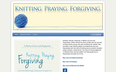 Screenshot of Home Page knittingprayingforgiving.com - Knitting, Praying, Forgiving: A Pattern of Love and Forgiveness by Cheryl Wunsch MEd RNCS - captured Sept. 12, 2015