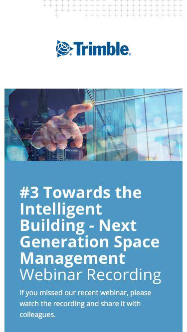 Trimble Transforms Space Management Webinar Series - #3 of 3 'Towards the Intelligent Building - Next Generation Space Management'