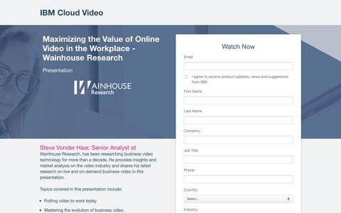 Screenshot of Landing Page ibm.com - Maximizing the Value of Online Video Communications in the Workplace- Wainhouse Research | IBM Cloud Video - captured April 21, 2018