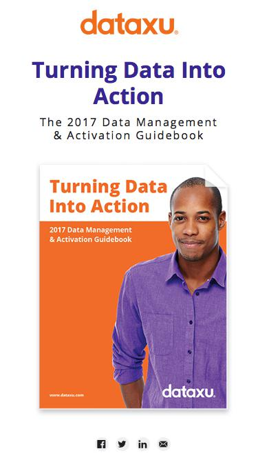 Turning Data Into Action | 2017 Data Management & Activation Guidebook