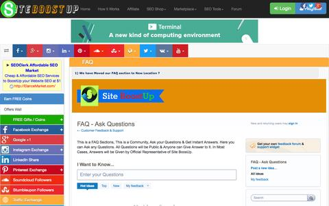Screenshot of FAQ Page siteboostup.com - FAQ - Frequently Asked Questions - Get 100% FREE Facebook Likes, Followers, Twitter Tweets, Google +1s, Instagram Likes, LinkedIn Shares, Pinterest Repins, Reverbnation Fans, Soundcloud Plays, Vkontakte Pages, FREE Traffic Exchanges, Banner Ads, Text - captured Oct. 31, 2014