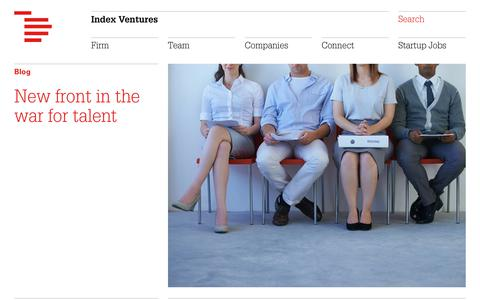 Screenshot of indexventures.com - New front in the war for talent | Index Ventures - captured Nov. 6, 2017