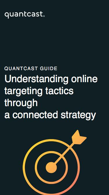 Quantcast Guide | Understanding online targeting tactics through a connected strategy