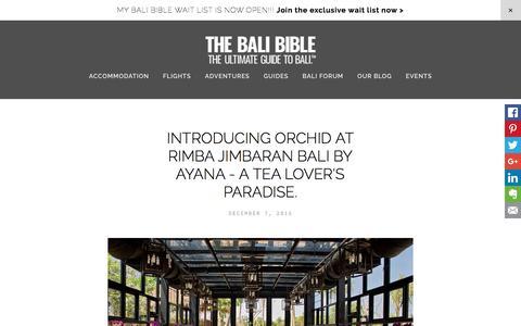 Screenshot of thebalibible.com - Introducing Orchid at RIMBA Jimbaran Bali by AYANA - A Tea lover's paradise. - The Bali Bible - captured March 19, 2016