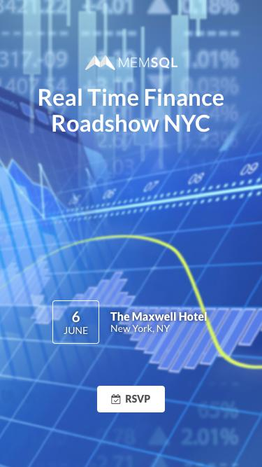 MemSQL Real Time Finance Roadshow NYC