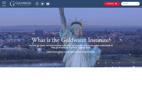 Screenshot of Home Page goldwaterinstitute.org - Goldwater Institute - For over 30 years, we have worked in courtrooms, capitols and communities nationwide to advance and defend liberty, empowering people to live freer, happier lives. - captured July 21, 2018