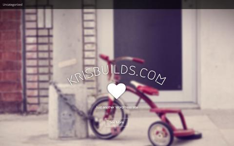 Screenshot of Home Page krisbuilds.com - krisbuilds.com   Just another WordPress site - captured Feb. 10, 2016