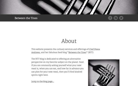 Screenshot of Home Page About Page betweenthetines.com - Between the Tines | Food: culinary services, insights, opinions, reviews, interviews, and the space between the tines.. - captured Sept. 30, 2014